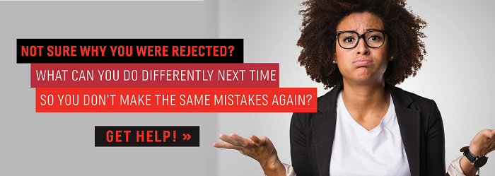 Not sure why you were rejected? What can you do differently next time so you don't make the same mistake again? Get help!