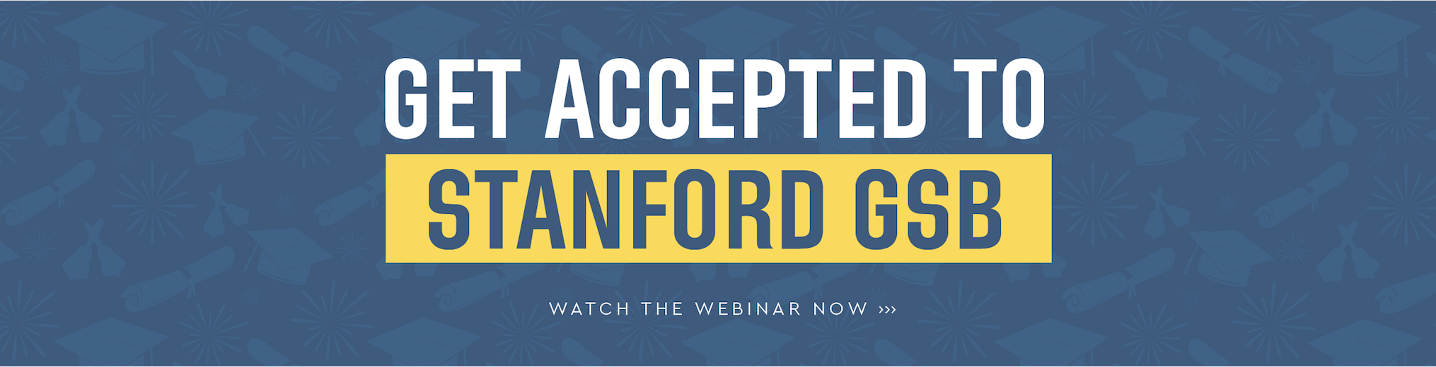 Free webinar: Get Accepted to Stanford GSB! << Click here to watch >>