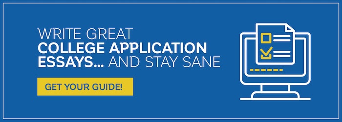 Write great college application essays... and stay sane. Click here to get your guide!