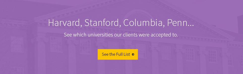 Harvard, Stanford, MIT, Columbia, Penn... See which universities our clients were accepted to.