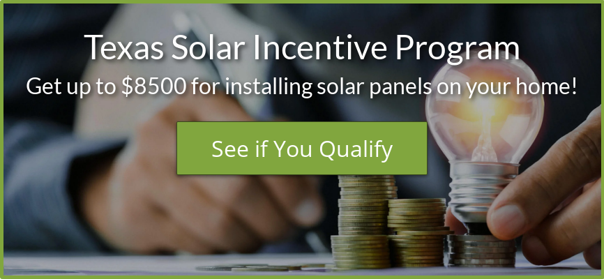 Texas Solar Incentive Program Get up to $8500 for installing solar panels on  your home! See if You Qualify