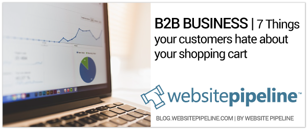 Website Pipeline Blog Post- 7 things your customers hate about your shopping cart