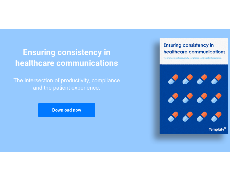 Ensuring consistency in healthcare communications  The intersection of productivity, compliance and the patient experience. Download now