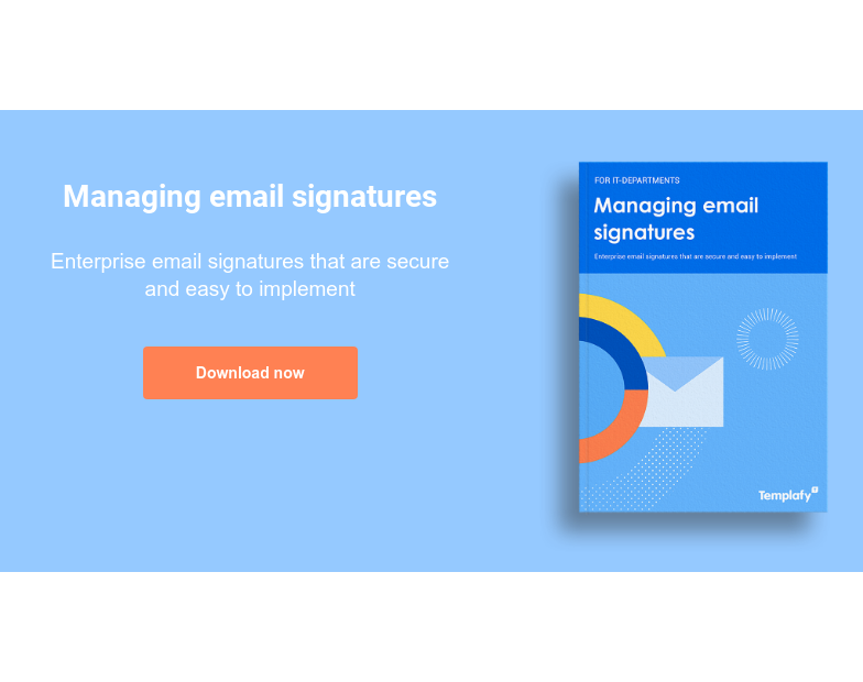 Managing email signatures  Enterprise email signatures that are secure and easy to implement Download now