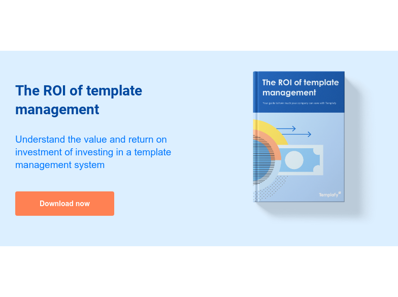 The ROI of template management  Understand the value and return on investment of investing in a template  management system Download now
