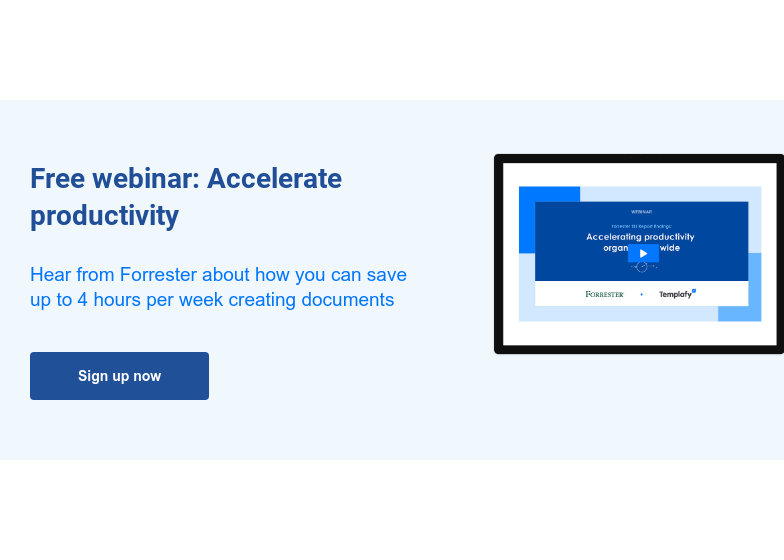 Free webinar: Accelerate productivity  Hear from Forrester about how you can save up to 4 hours per week creating  documents Sign up now