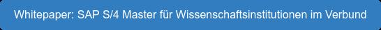 Whitepaper: SAP S/4 Master für Wissenschaftsinstitutionen im Verbund