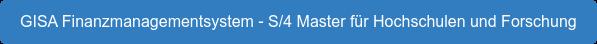 GISA Finanzmanagementsystem - S/4 Master für Hochschulen und Forschung