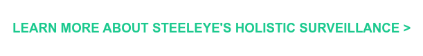 LEARN MORE ABOUT STEELEYE'S HOLISTIC SURVEILLANCE >