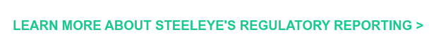 LEARN MORE ABOUT STEELEYE'S REGULATORY REPORTING >