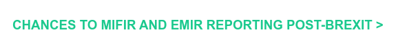 CHANCES TO MIFIR AND EMIR REPORTING POST-BREXIT >