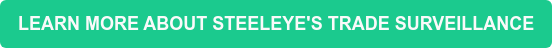 LEARN MORE ABOUT STEELEYE'S TRADE SURVEILLANCE