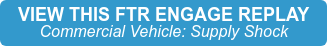 VIEW THIS FTR ENGAGE REPLAY Commercial Vehicle: Supply Shock