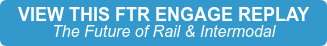 VIEW THIS FTR ENGAGE REPLAY The Future of Rail & Intermodal