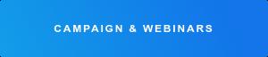 CAMPAIGN & WEBINARS