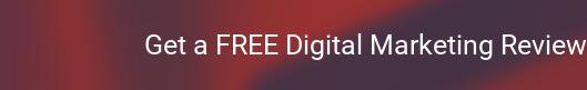 Get a FREE Digital Marketing Review
