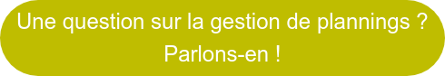 Une question sur la gestion de plannings ? Parlon-en !