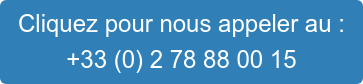 Cliquez pour nous appeler au : +33 (0)2 78 88 00 15