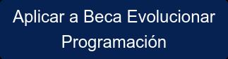 Aplicar a Beca Evolucionar Programación