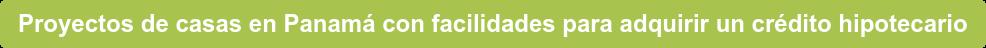 Proyectos de casas en Panamá con facilidades para adquirir un crédito  hipotecario