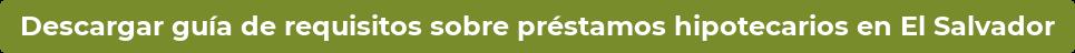Descargar guía de requisitos sobre préstamos hipotecarios en El Salvador