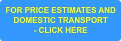 FOR PRICE ESTIMATES AND DOMESTIC TRANSPORT - CLICK HERE