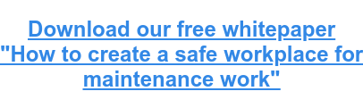 "Download our free whitepaper ""How to create a safe workplace for  maintenance work"""