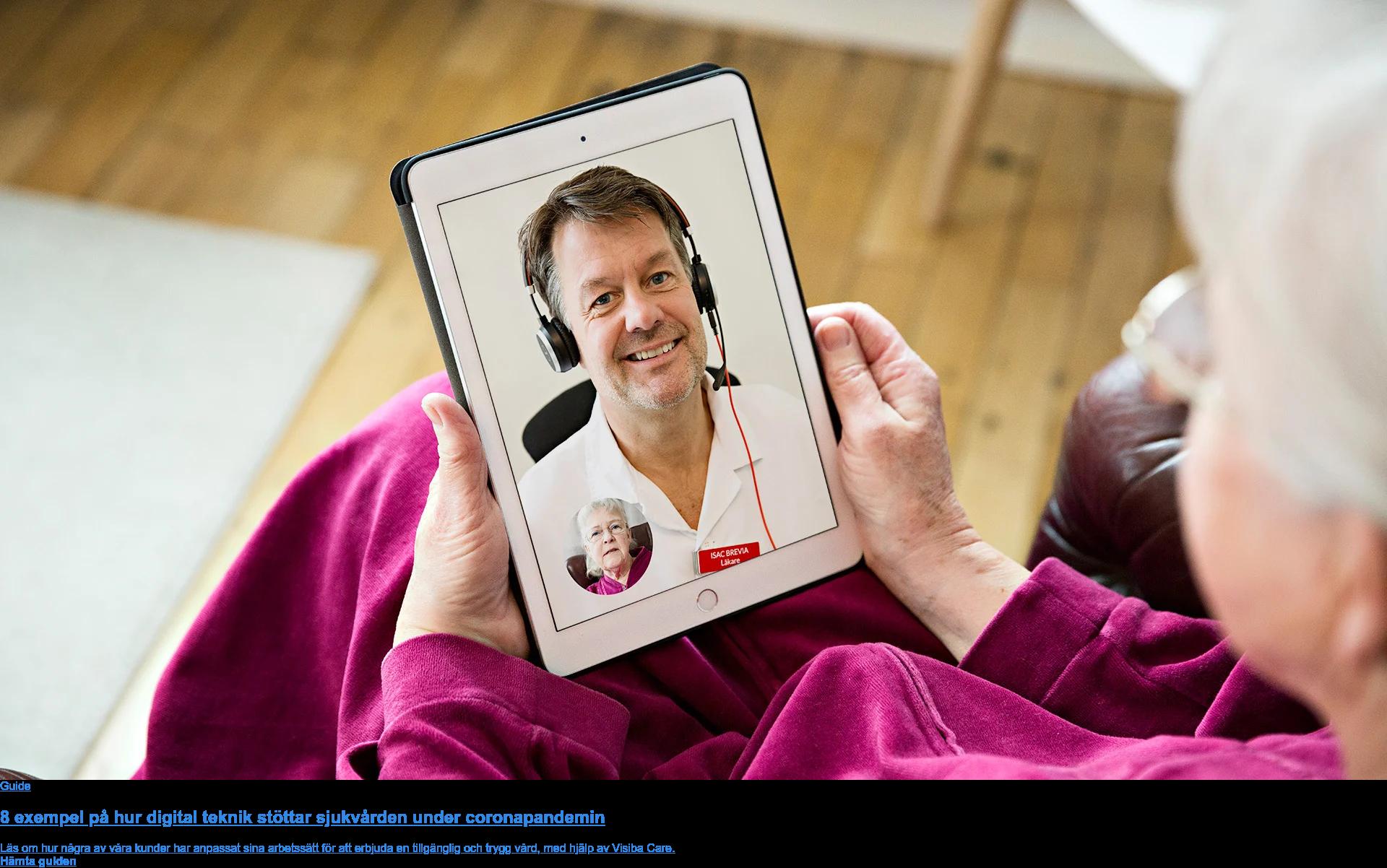 Guide 8 exempel på hur digital teknik stöttar sjukvården under coronapandemin Vi lyftar hur några av våra kunder har anpassat sina arbetssätt för att uppnå en tillgänglig och trygg vård med hjälp av Visiba Care. Hämta guiden