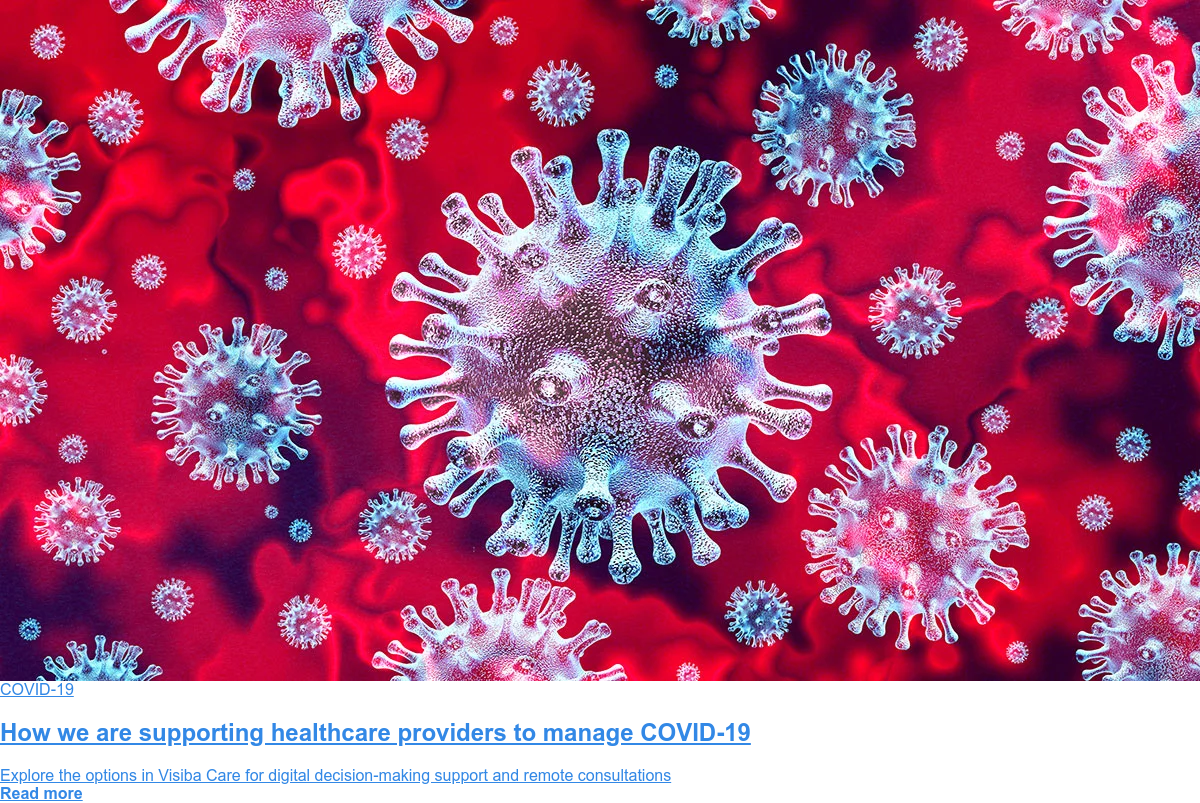 COVID-19 How we support healthcare manage coronavirus Explore the options in Visiba Care for digital decision-making support and remote consultations Read more