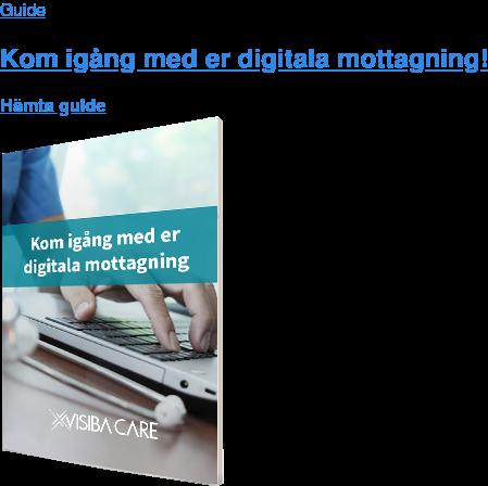Guide Kom igång med er digitala mottagning! Hämta guide