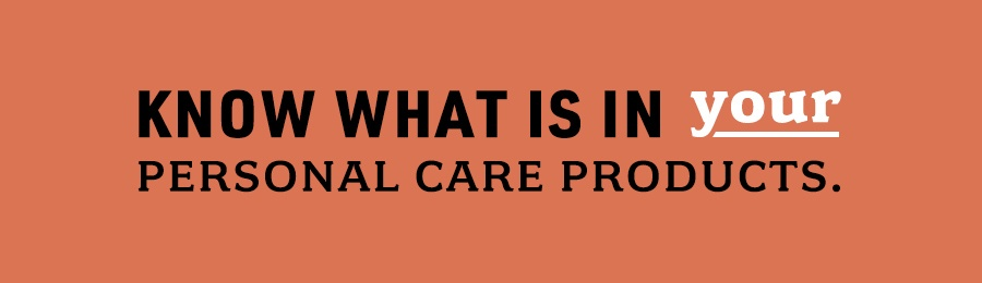 Know What Is In YOUR Personal Care Products