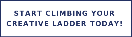 Start Climbing Your  Creative Ladder Today!