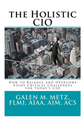The Holistic CIO by Galen M. Metz, FLMI, AIAA, AIM, ACS