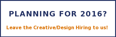 Planning for 2016?  Leave the Creative/Design Hiring to us!