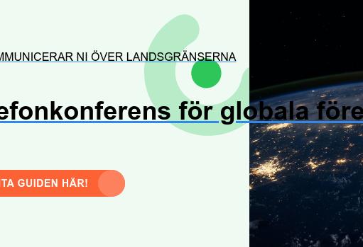 Så kommunicerar ni över landsgränserna  Telefonkonferens för globala företag Hämta guiden här!