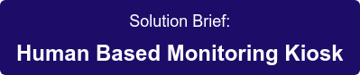 Solution Brief:  Human Based Monitoring Kiosk