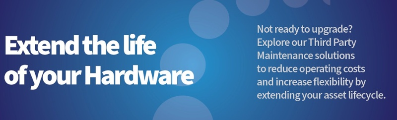 Extend your Current Hardware Explore our Third Party Maintenance Solutions
