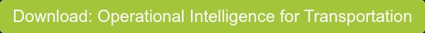 Download: Operational Intelligence for Transportation