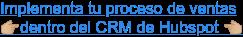 Implementa tu proceso de ventas  dentro del CRM de Hubspot