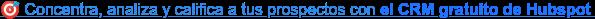Concentra, analiza y califica a tus prospectos con el CRM gratuito de  Hubspot