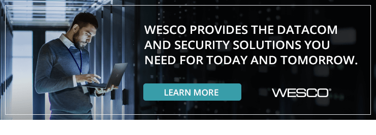 WESCO provides the datacom and security solutions you need for today and tomorrow.