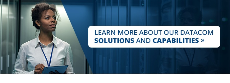 Learn more about our Datacom solutions and capabilities.