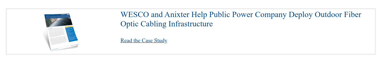 WESCO and Anixter Help Public Power Company Deploy Outdoor Fiber Optic Cabling  Infrastructure  Read the Case Study