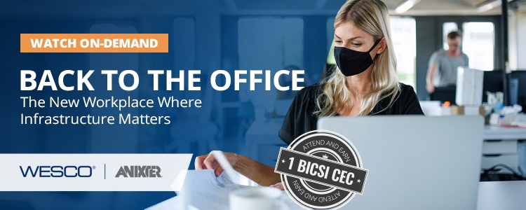 On-Demand: Back to the Office, The New Workplace Where Infrastructure Matters