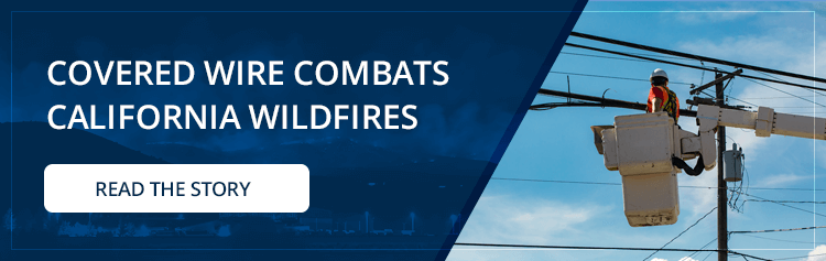 Covered Wire Combats California Wildfires