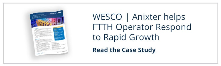 Case Study: WESCO   Anixter helps FTTH Operator Respond to Rapid Growth