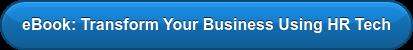 eBook: Transform Your Business Using HR Tech