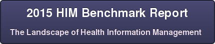 2015 HIM Benchmark Report The Landscape of Health Information Management