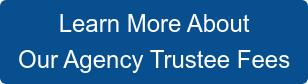 Learn More About Our Agency Trustee Fees
