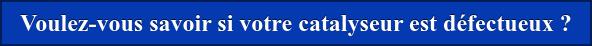 Voulez-vous savoir si votre catalyseur est défectueux ?